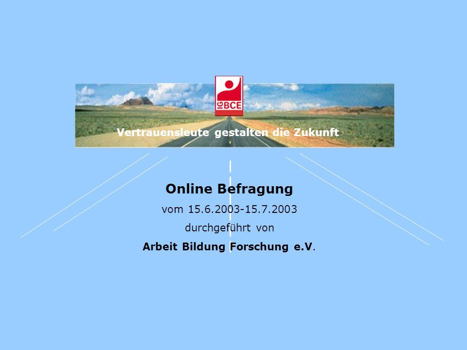 Vertrauensleute gestalten die Zukunft Online Befragung vom 15.6.2003-15.7.2003 durchgeführt von Arbeit Bildung Forschung e.V.