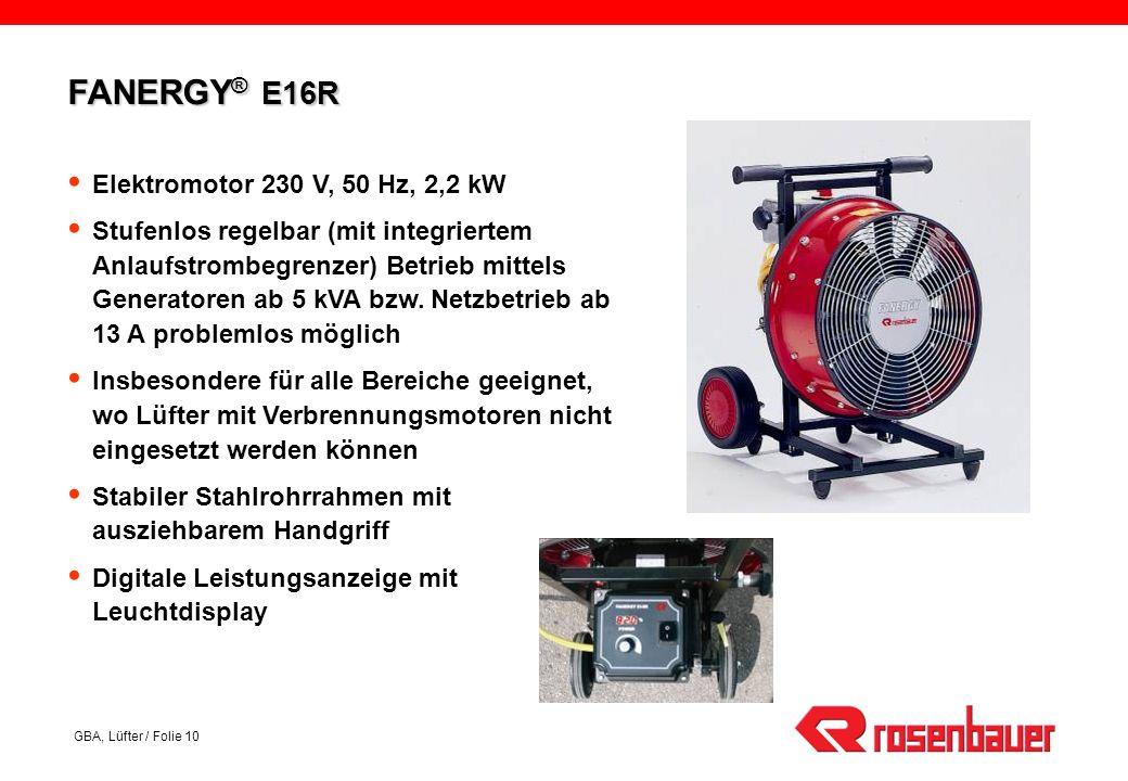 GBA, Lüfter / Folie 10 Elektromotor 230 V, 50 Hz, 2,2 kW Stufenlos regelbar (mit integriertem Anlaufstrombegrenzer) Betrieb mittels Generatoren ab 5 kVA bzw.