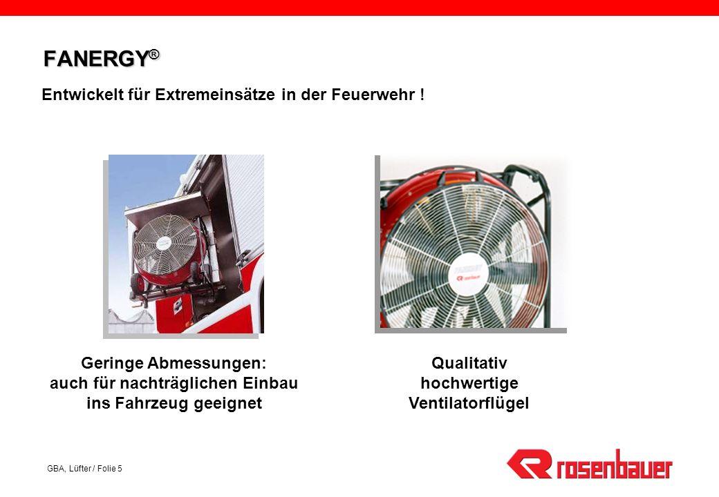 GBA, Lüfter / Folie 5 FANERGY ® Entwickelt für Extremeinsätze in der Feuerwehr .