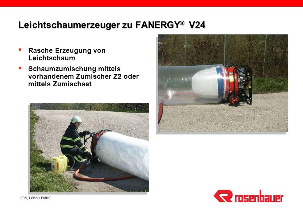 GBA, Lüfter / Folie 8 Leichtschaumerzeuger zu FANERGY ® V24 Rasche Erzeugung von Leichtschaum Schaumzumischung mittels vorhandenem Zumischer Z2 oder mittels Zumischset