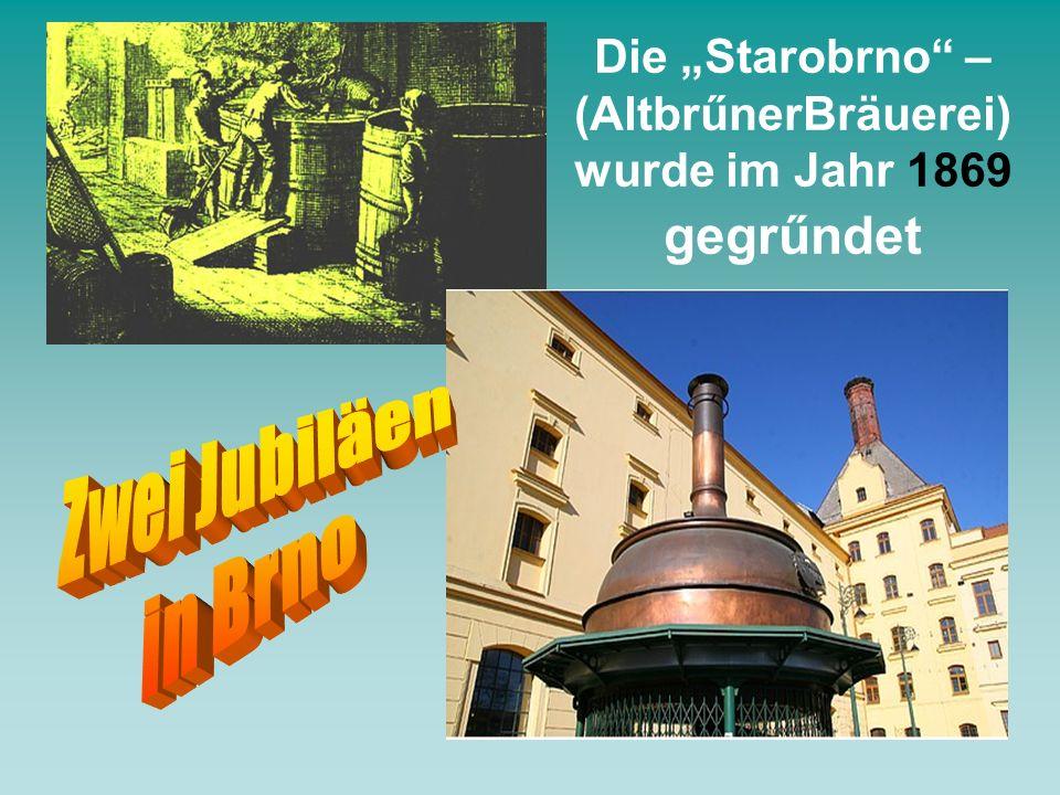 Die Starobrno – (AltbrűnerBräuerei) wurde im Jahr 1869 gegrűndet