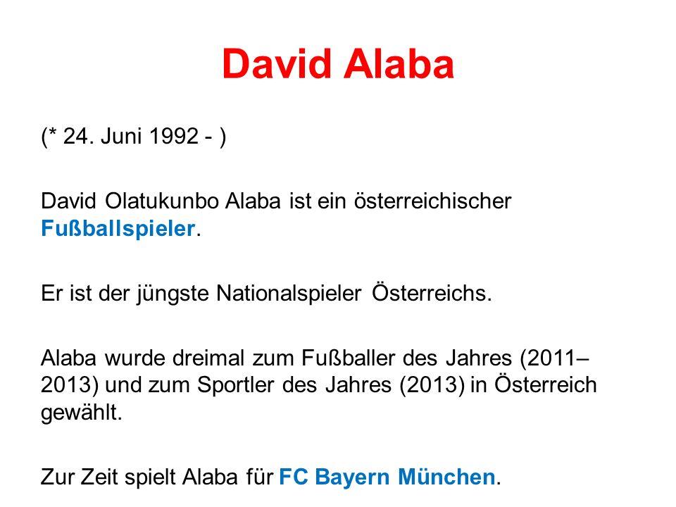 David Alaba (* 24.Juni 1992 - ) David Olatukunbo Alaba ist ein österreichischer Fußballspieler.