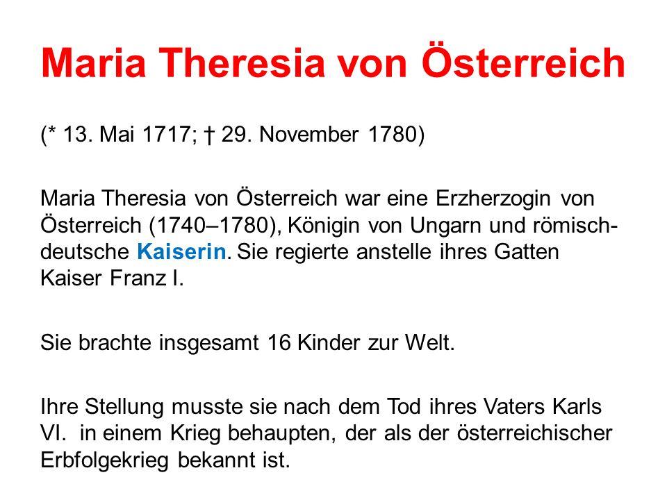 Maria Theresia von Österreich (* 13.Mai 1717; 29.