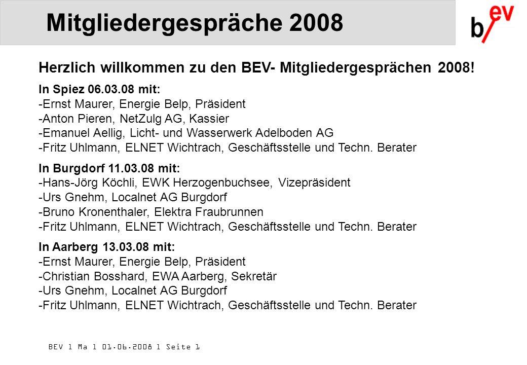 BEV l Ma l 01.06.2008 l Seite 1 Mitgliedergespräche 2008 Herzlich willkommen zu den BEV- Mitgliedergesprächen 2008.