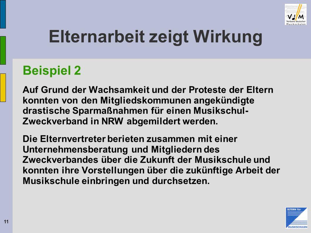 11 Elternarbeit zeigt Wirkung Beispiel 2 Auf Grund der Wachsamkeit und der Proteste der Eltern konnten von den Mitgliedskommunen angekündigte drastische Sparmaßnahmen für einen Musikschul- Zweckverband in NRW abgemildert werden.