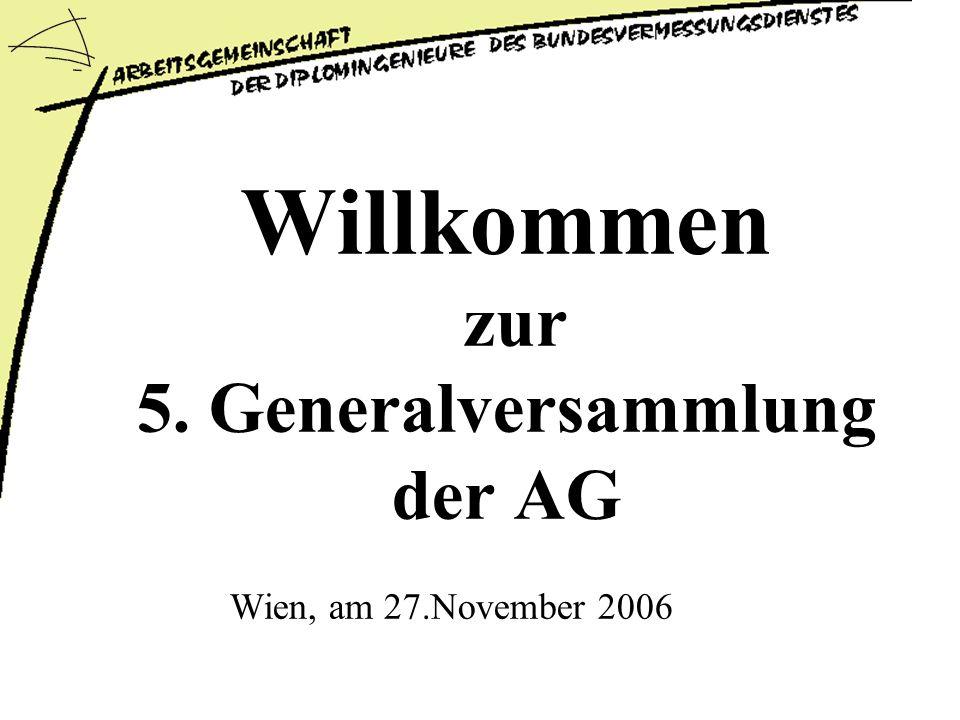 Willkommen zur 5. Generalversammlung der AG Wien, am 27.November 2006