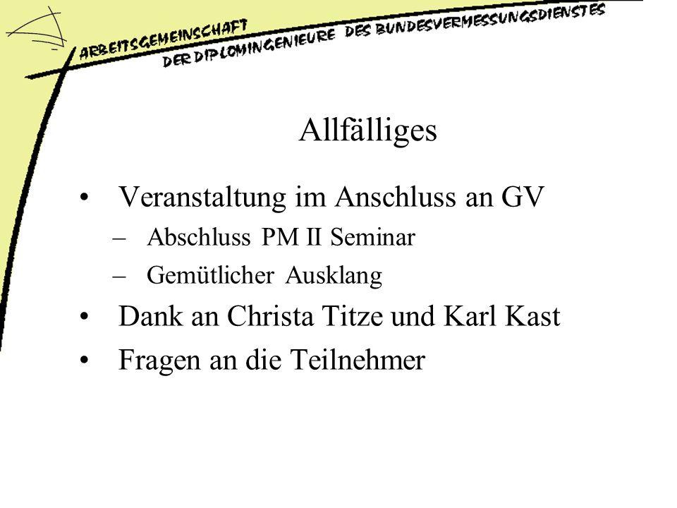 Allfälliges Veranstaltung im Anschluss an GV –Abschluss PM II Seminar –Gemütlicher Ausklang Dank an Christa Titze und Karl Kast Fragen an die Teilnehmer