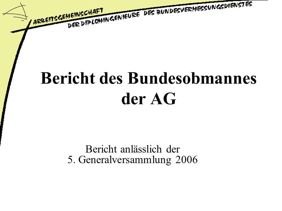 Bericht des Bundesobmannes der AG Bericht anlässlich der 5. Generalversammlung 2006