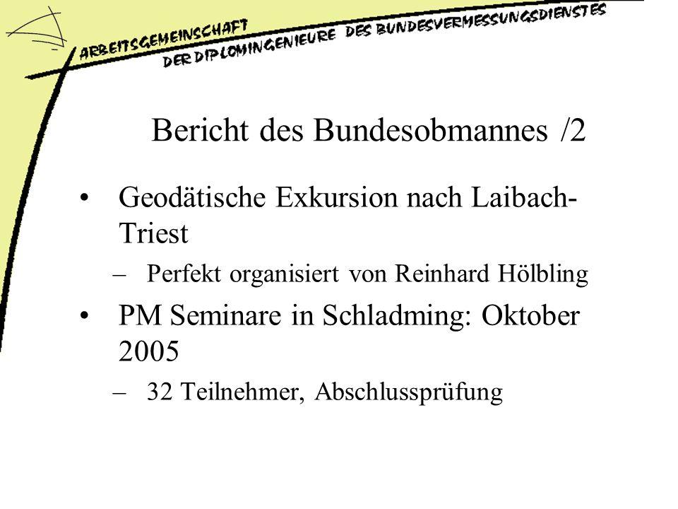 Bericht des Bundesobmannes /2 Geodätische Exkursion nach Laibach- Triest –Perfekt organisiert von Reinhard Hölbling PM Seminare in Schladming: Oktober 2005 –32 Teilnehmer, Abschlussprüfung