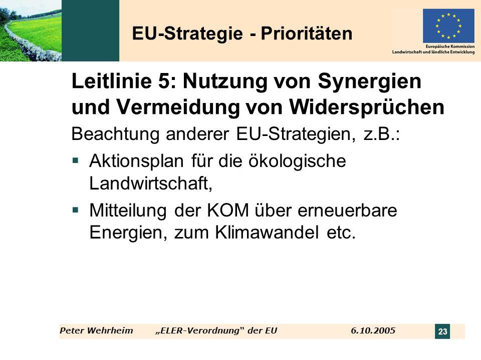 Peter WehrheimELER-Verordnung der EU 6.10.2005 23 Leitlinie 5: Nutzung von Synergien und Vermeidung von Widersprüchen Beachtung anderer EU-Strategien,