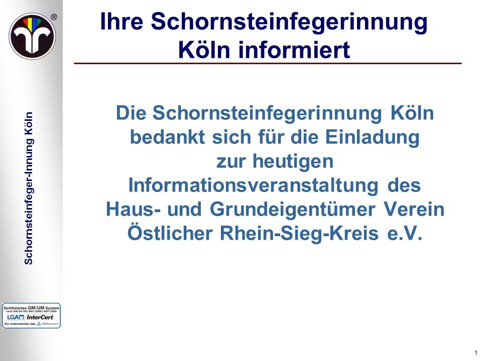 Schornsteinfeger-Innung Köln 11 Ihre Schornsteinfegerinnung Köln informiert Die Schornsteinfegerinnung Köln bedankt sich für die Einladung zur heutige