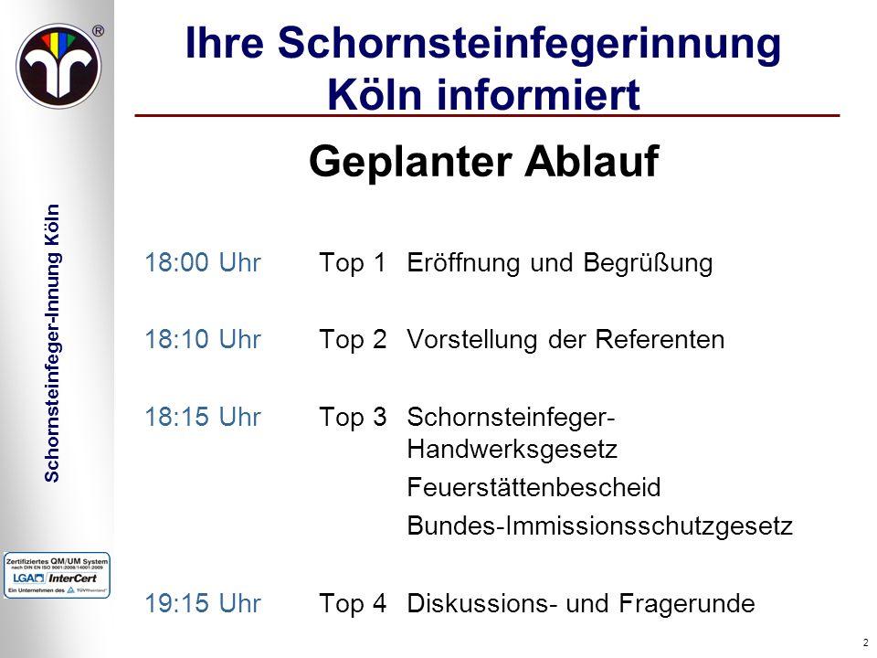 Schornsteinfeger-Innung Köln 2 Ihre Schornsteinfegerinnung Köln informiert Geplanter Ablauf 18:00 Uhr Top 1 Eröffnung und Begrüßung 18:10 UhrTop 2 Vor