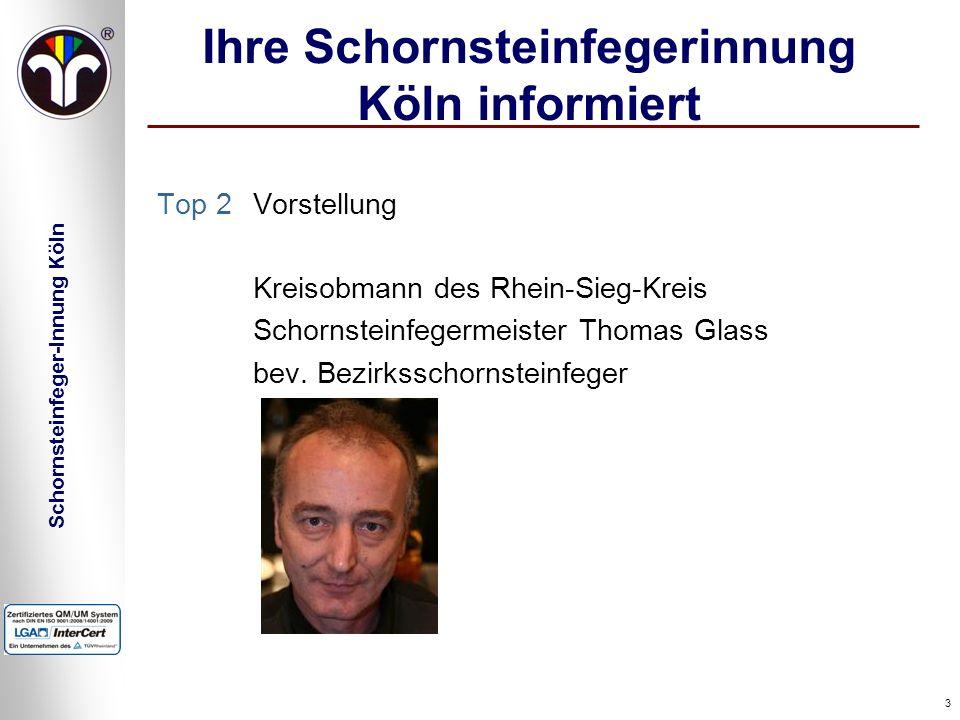 Schornsteinfeger-Innung Köln 3 Ihre Schornsteinfegerinnung Köln informiert Top 2Vorstellung Kreisobmann des Rhein-Sieg-Kreis Schornsteinfegermeister T