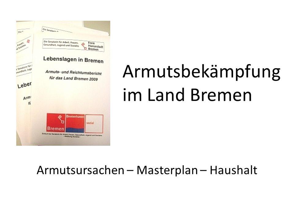 Armutsbekämpfung im Land Bremen Armutsursachen – Masterplan – Haushalt