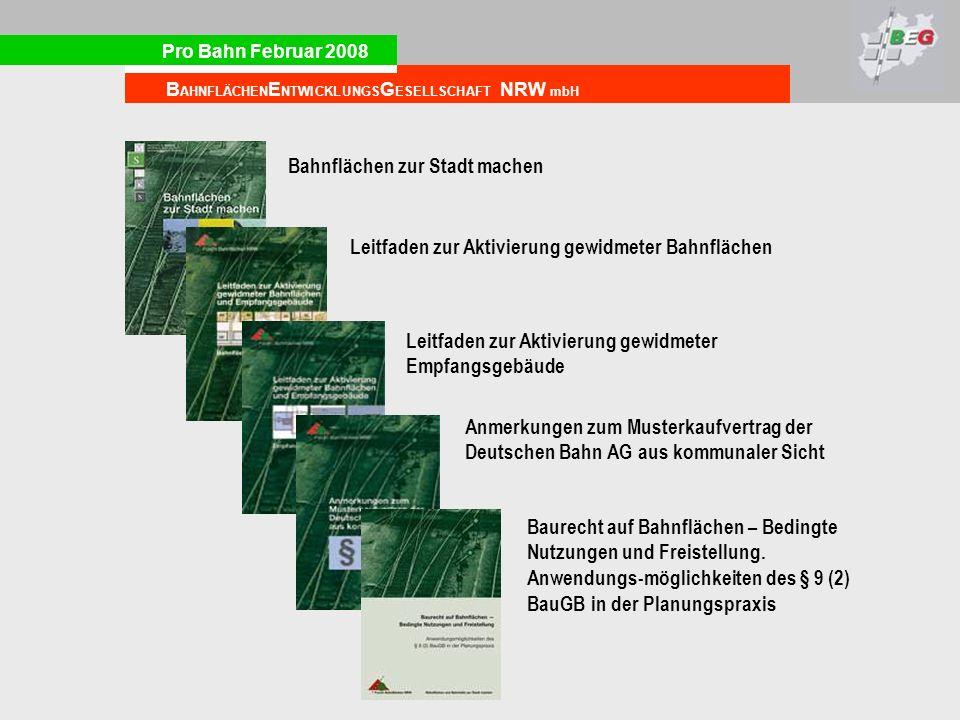 Pro Bahn Februar 2008 B AHNFLÄCHEN E NTWICKLUNGS G ESELLSCHAFT NRW mbH Bahnflächen zur Stadt machen Leitfaden zur Aktivierung gewidmeter Bahnflächen Leitfaden zur Aktivierung gewidmeter Empfangsgebäude Anmerkungen zum Musterkaufvertrag der Deutschen Bahn AG aus kommunaler Sicht Baurecht auf Bahnflächen – Bedingte Nutzungen und Freistellung.