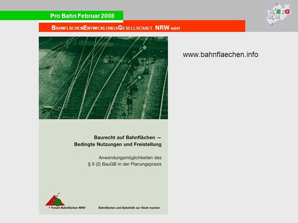 Pro Bahn Februar 2008 B AHNFLÄCHEN E NTWICKLUNGS G ESELLSCHAFT NRW mbH www.bahnflaechen.info