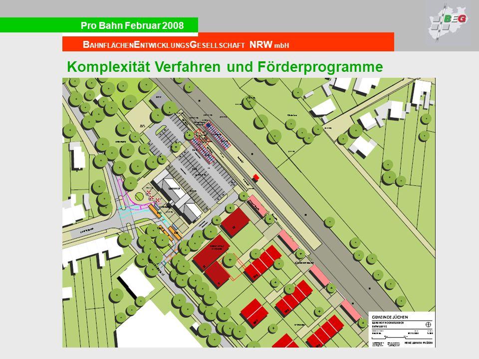 Pro Bahn Februar 2008 B AHNFLÄCHEN E NTWICKLUNGS G ESELLSCHAFT NRW mbH Komplexität Verfahren und Förderprogramme