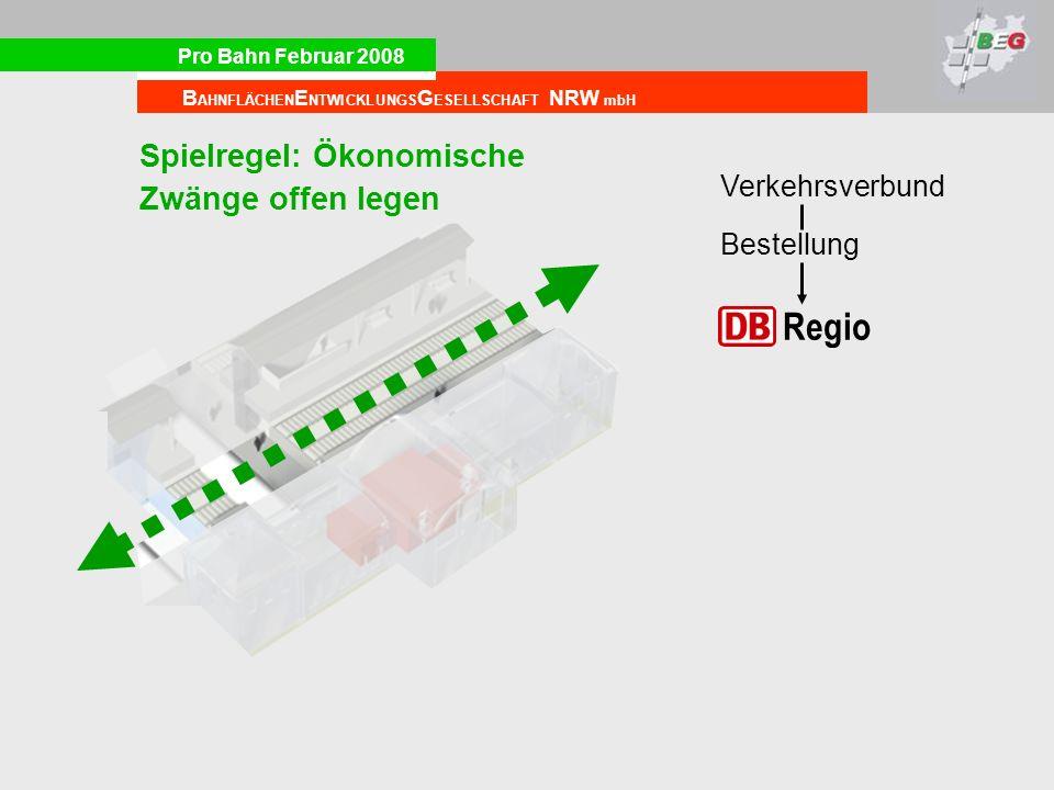 Pro Bahn Februar 2008 B AHNFLÄCHEN E NTWICKLUNGS G ESELLSCHAFT NRW mbH Bestellung Verkehrsverbund Regio Spielregel: Ökonomische Zwänge offen legen