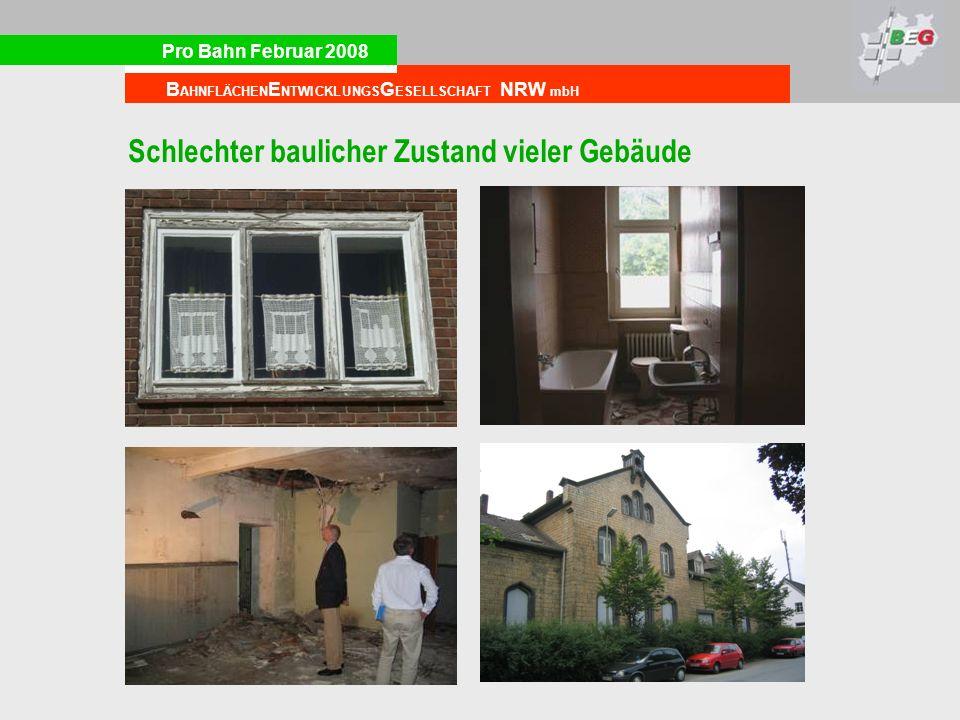Pro Bahn Februar 2008 B AHNFLÄCHEN E NTWICKLUNGS G ESELLSCHAFT NRW mbH Schlechter baulicher Zustand vieler Gebäude