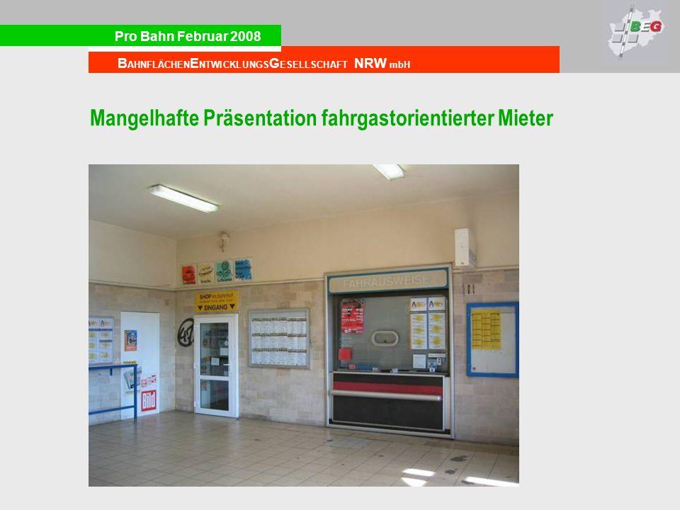 Pro Bahn Februar 2008 B AHNFLÄCHEN E NTWICKLUNGS G ESELLSCHAFT NRW mbH Mangelhafte Präsentation fahrgastorientierter Mieter