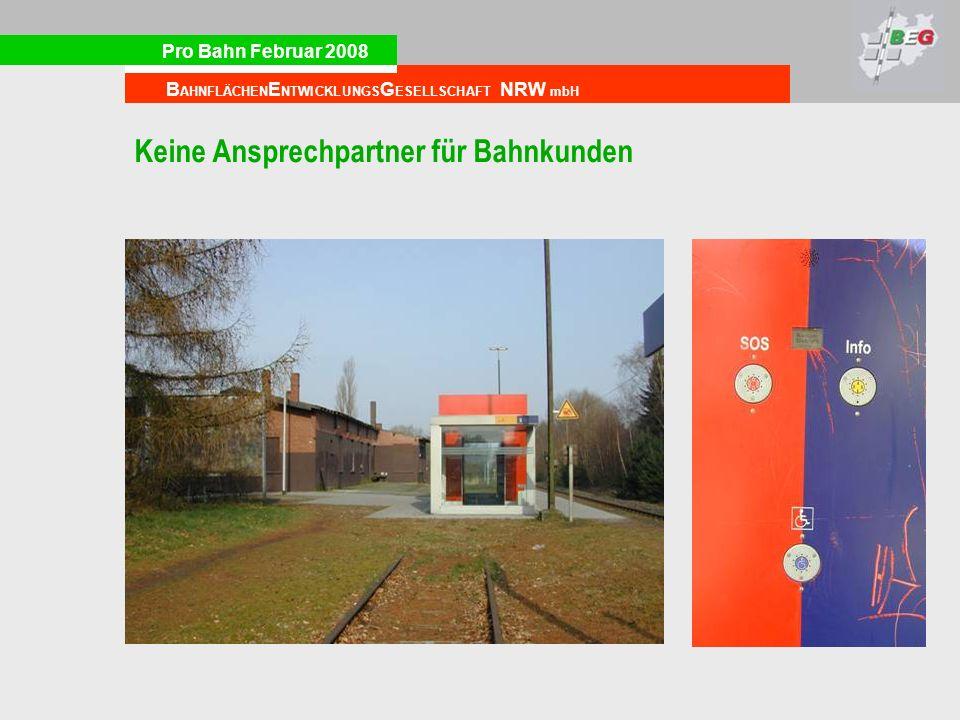 Pro Bahn Februar 2008 B AHNFLÄCHEN E NTWICKLUNGS G ESELLSCHAFT NRW mbH Keine Ansprechpartner für Bahnkunden