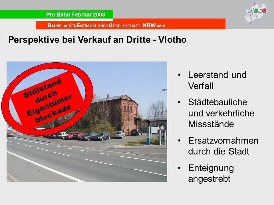 Pro Bahn Februar 2008 B AHNFLÄCHEN E NTWICKLUNGS G ESELLSCHAFT NRW mbH Perspektive bei Verkauf an Dritte - Vlotho Stillstand durch Eigentümer blockade