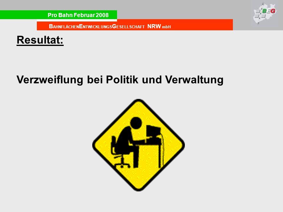 Pro Bahn Februar 2008 B AHNFLÄCHEN E NTWICKLUNGS G ESELLSCHAFT NRW mbH Resultat: Verzweiflung bei Politik und Verwaltung