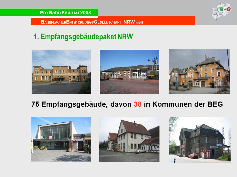 Pro Bahn Februar 2008 B AHNFLÄCHEN E NTWICKLUNGS G ESELLSCHAFT NRW mbH 1. Empfangsgebäudepaket NRW 75 Empfangsgebäude, davon 38 in Kommunen der BEG