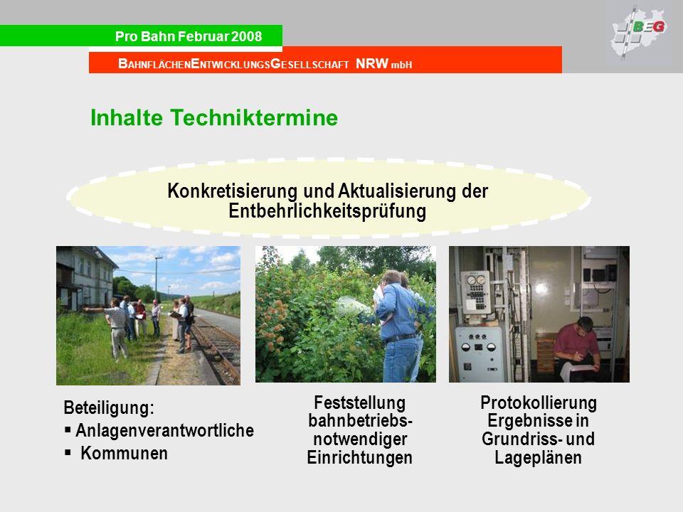 Pro Bahn Februar 2008 B AHNFLÄCHEN E NTWICKLUNGS G ESELLSCHAFT NRW mbH Inhalte Techniktermine Protokollierung Ergebnisse in Grundriss- und Lageplänen