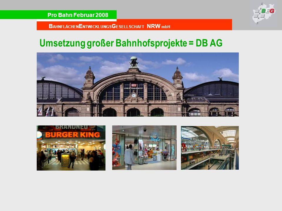 Pro Bahn Februar 2008 B AHNFLÄCHEN E NTWICKLUNGS G ESELLSCHAFT NRW mbH Umsetzung großer Bahnhofsprojekte = DB AG
