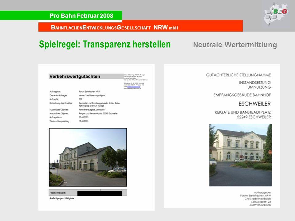 Pro Bahn Februar 2008 B AHNFLÄCHEN E NTWICKLUNGS G ESELLSCHAFT NRW mbH Spielregel: Transparenz herstellen Neutrale Wertermittlung