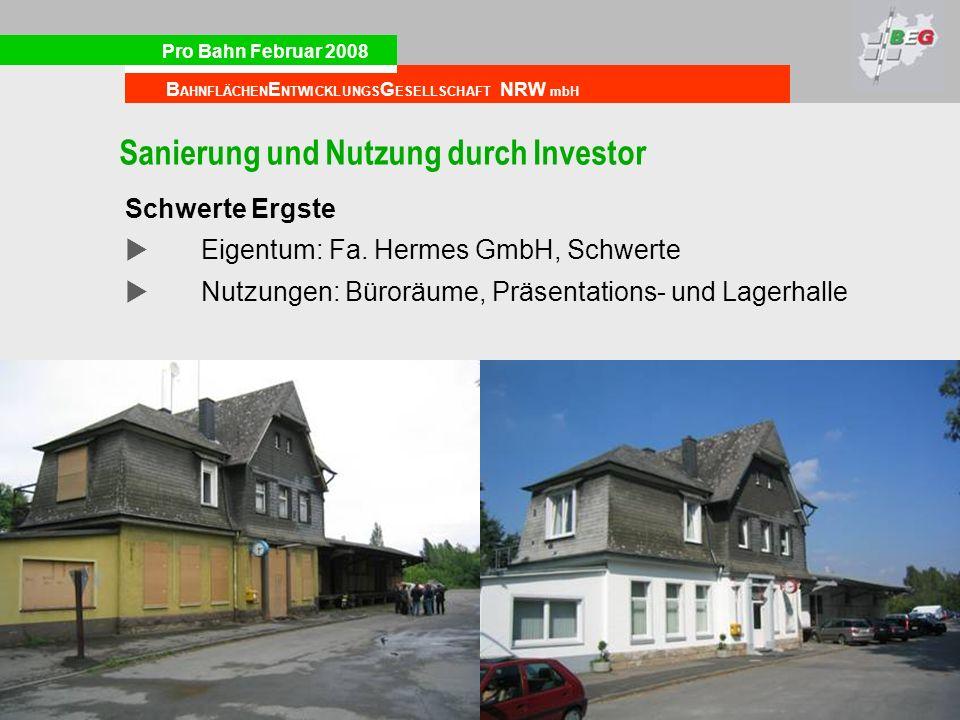 Pro Bahn Februar 2008 B AHNFLÄCHEN E NTWICKLUNGS G ESELLSCHAFT NRW mbH Sanierung und Nutzung durch Investor Schwerte Ergste Eigentum: Fa. Hermes GmbH,
