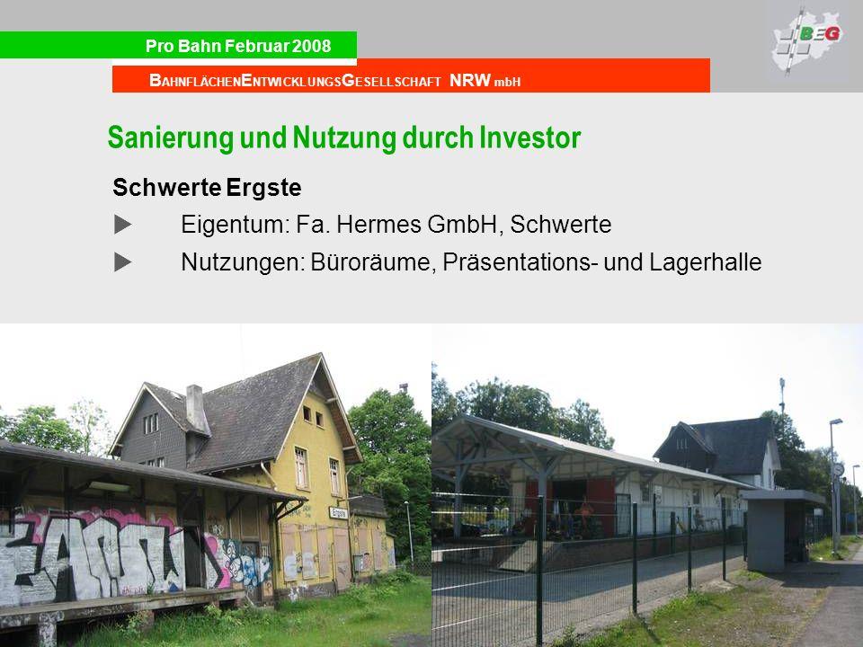 Pro Bahn Februar 2008 B AHNFLÄCHEN E NTWICKLUNGS G ESELLSCHAFT NRW mbH Sanierung und Nutzung durch Investor Schwerte Ergste Eigentum: Fa.