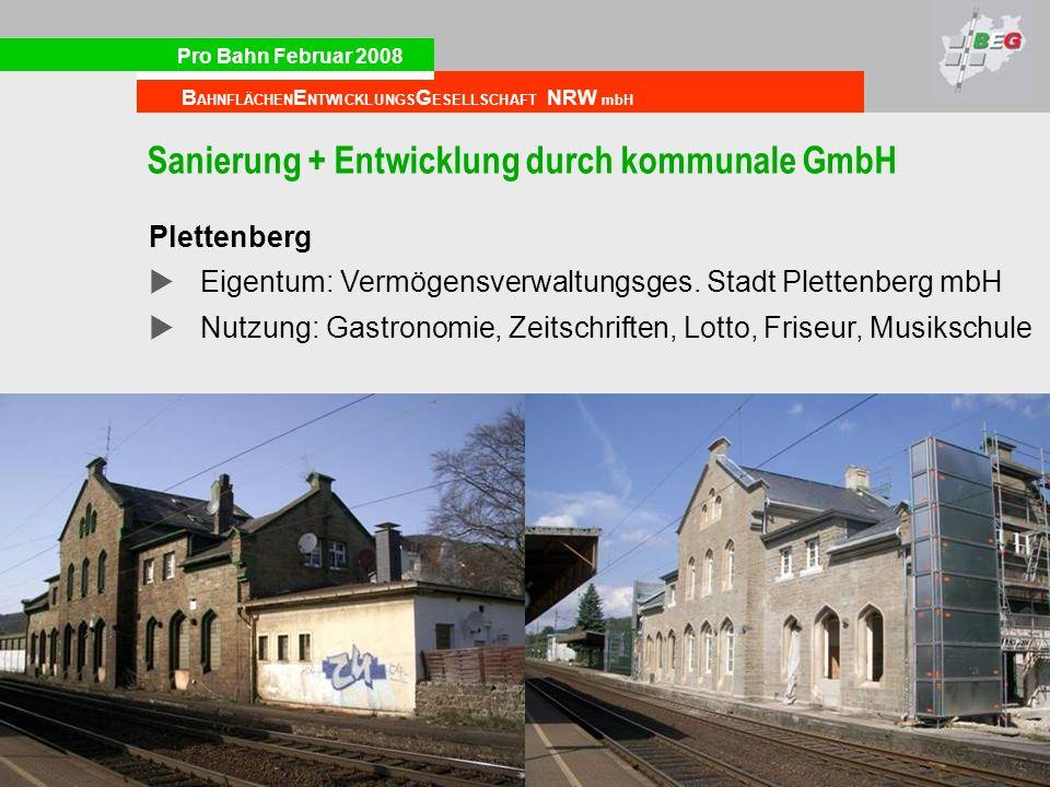 Pro Bahn Februar 2008 B AHNFLÄCHEN E NTWICKLUNGS G ESELLSCHAFT NRW mbH Sanierung + Entwicklung durch kommunale GmbH Plettenberg Eigentum: Vermögensverwaltungsges.