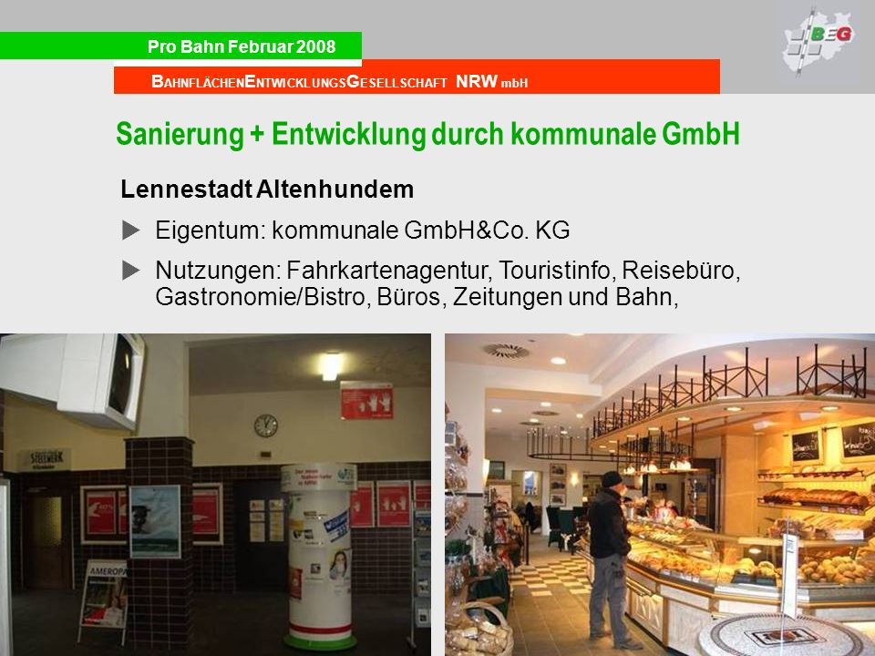 Pro Bahn Februar 2008 B AHNFLÄCHEN E NTWICKLUNGS G ESELLSCHAFT NRW mbH Sanierung + Entwicklung durch kommunale GmbH Lennestadt Altenhundem Eigentum: kommunale GmbH&Co.