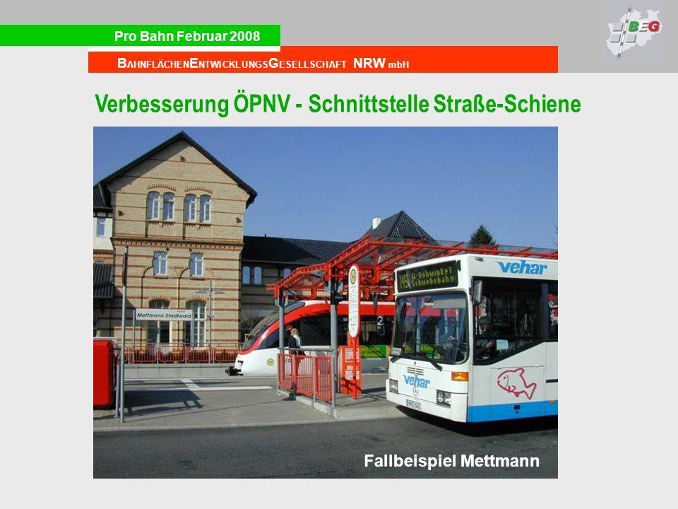 Pro Bahn Februar 2008 B AHNFLÄCHEN E NTWICKLUNGS G ESELLSCHAFT NRW mbH Verbesserung ÖPNV - Schnittstelle Straße-Schiene Fallbeispiel Mettmann