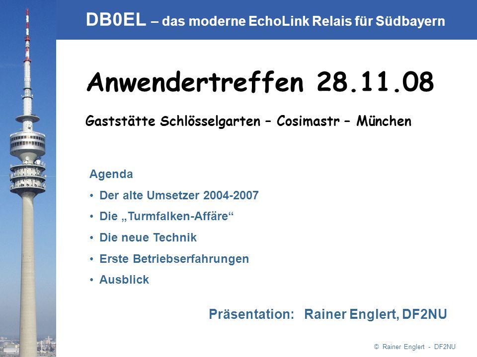 © Rainer Englert - DF2NU DB0EL – das moderne EchoLink Relais für Südbayern Anwendertreffen 28.11.08 Gaststätte Schlösselgarten – Cosimastr – München P
