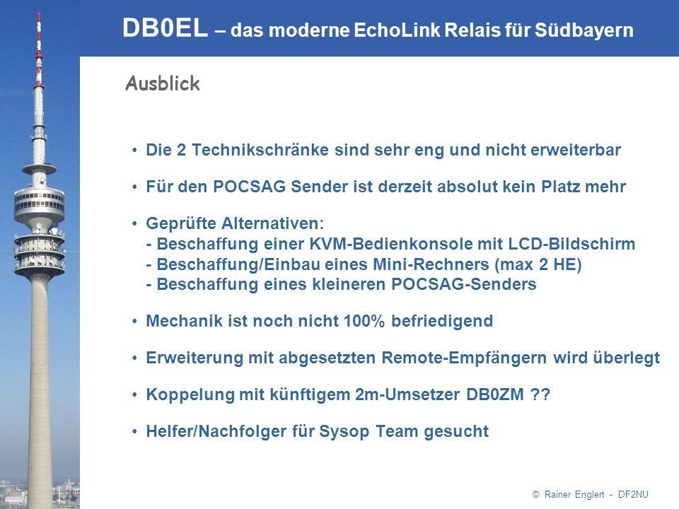 © Rainer Englert - DF2NU DB0EL – das moderne EchoLink Relais für Südbayern Ausblick Die 2 Technikschränke sind sehr eng und nicht erweiterbar Für den