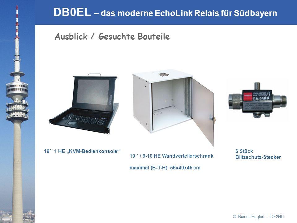 © Rainer Englert - DF2NU DB0EL – das moderne EchoLink Relais für Südbayern Ausblick / Gesuchte Bauteile 19´´ 1 HE KVM-Bedienkonsole 19´´ / 9-10 HE Wan