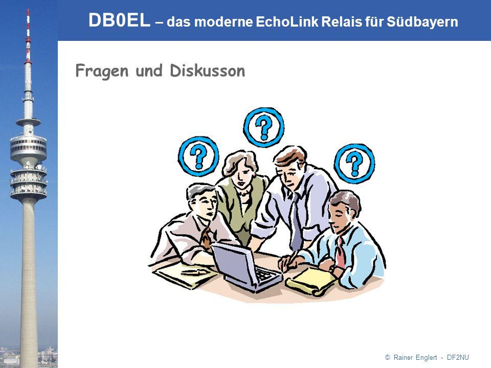 © Rainer Englert - DF2NU DB0EL – das moderne EchoLink Relais für Südbayern Fragen und Diskusson