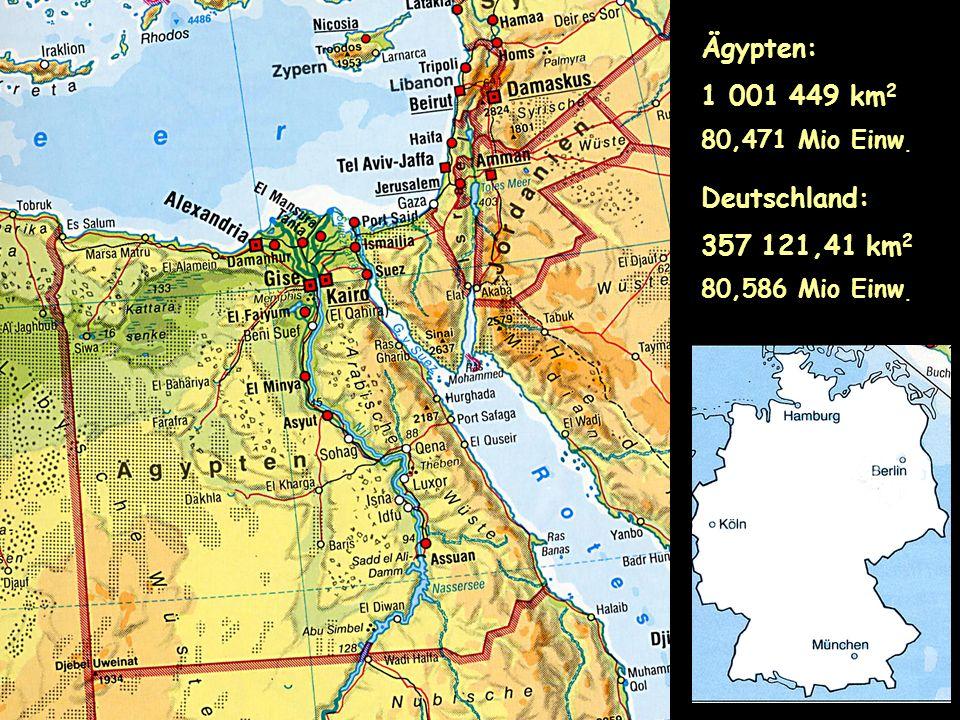 Ägypten: 1 001 449 km 2 80,471 Mio Einw. Deutschland: 357 121,41 km 2 80,586 Mio Einw.