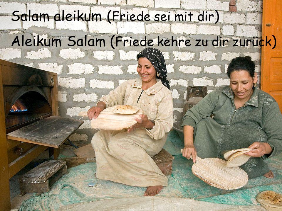Salam aleikum ( Friede sei mit dir ) Aleikum Salam ( Friede kehre zu dir zurück )