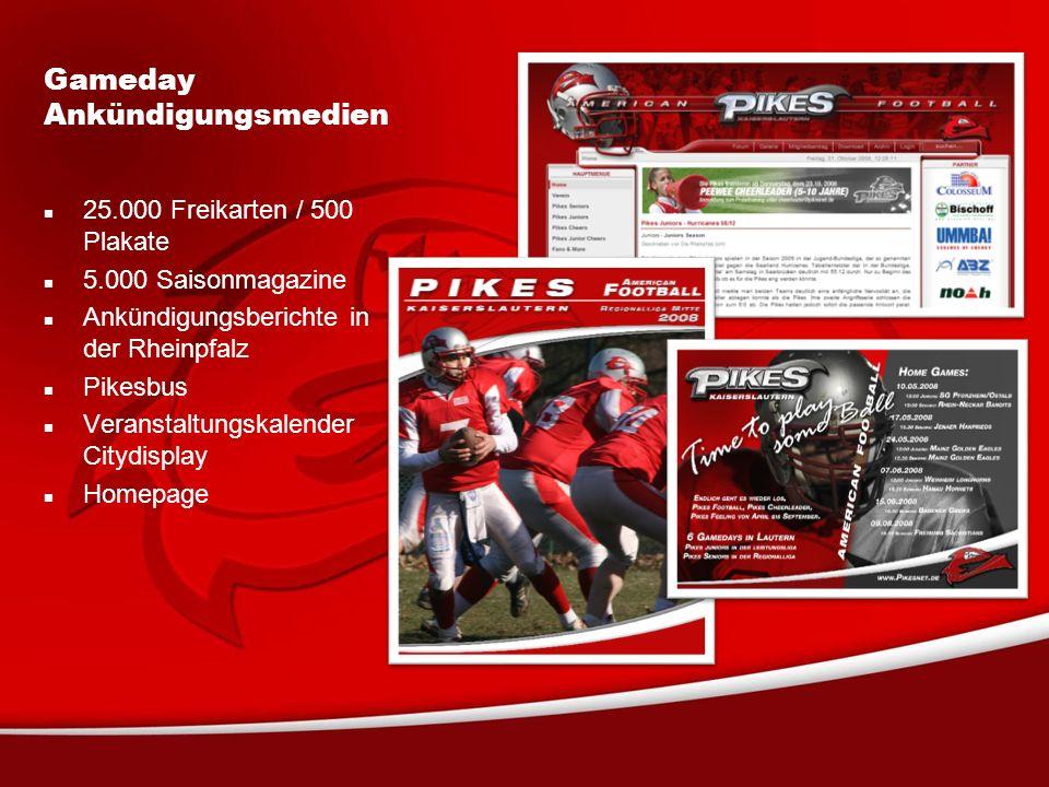 Gameday Ankündigungsmedien 25.000 Freikarten / 500 Plakate 5.000 Saisonmagazine Ankündigungsberichte in der Rheinpfalz Pikesbus Veranstaltungskalender Citydisplay Homepage