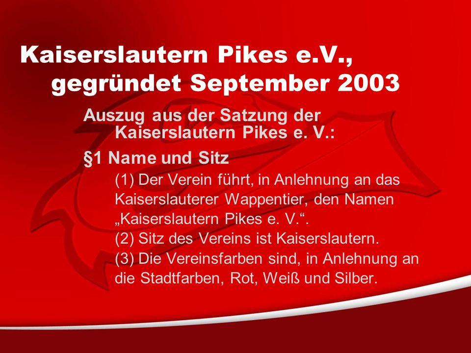 Kaiserslautern Pikes e.V., gegründet September 2003 Auszug aus der Satzung der Kaiserslautern Pikes e.