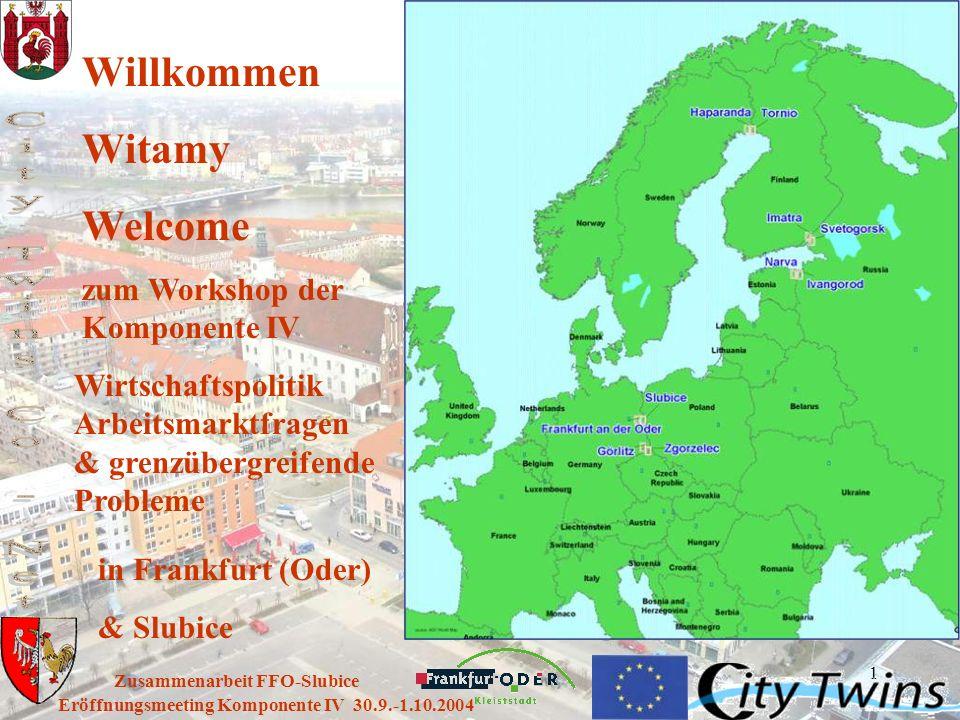 1 Eröffnungsmeeting Komponente IV 30.9.-1.10.2004 Zusammenarbeit FFO-Slubice Willkommen Witamy Welcome zum Workshop der Komponente IV Wirtschaftspolit