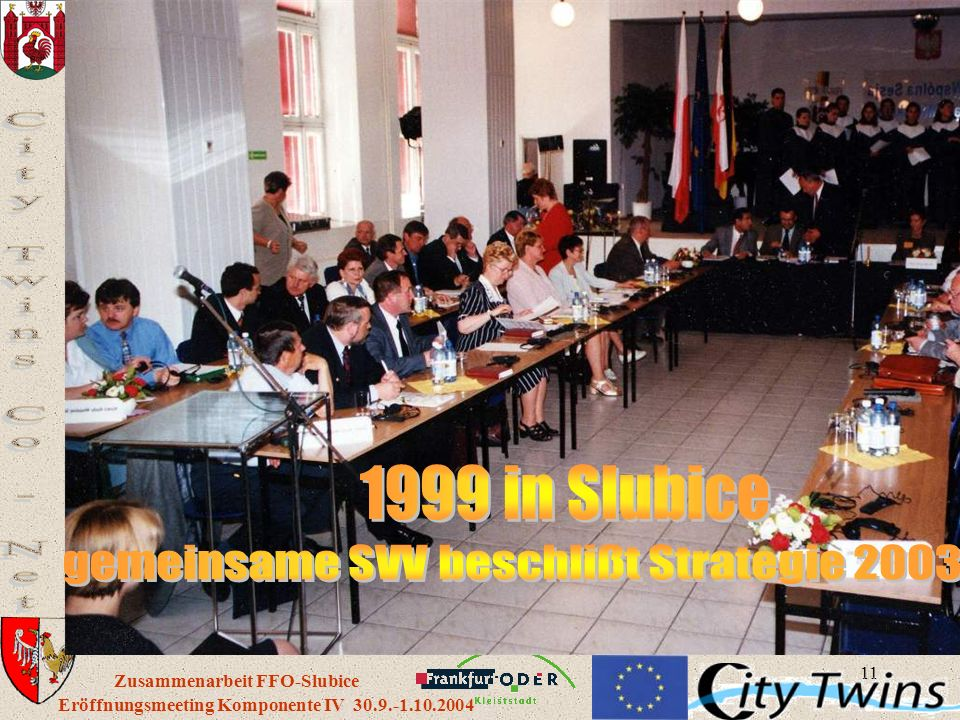 11 Eröffnungsmeeting Komponente IV 30.9.-1.10.2004 Zusammenarbeit FFO-Slubice