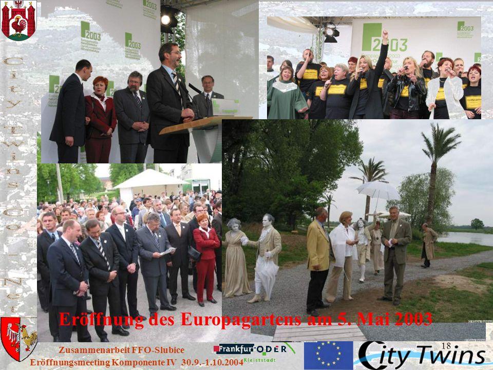 18 Eröffnungsmeeting Komponente IV 30.9.-1.10.2004 Zusammenarbeit FFO-Slubice Eröffnung des Europagartens am 5. Mai 2003