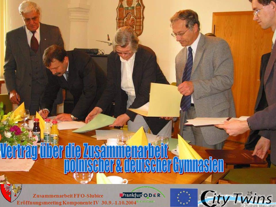 25 Eröffnungsmeeting Komponente IV 30.9.-1.10.2004 Zusammenarbeit FFO-Slubice