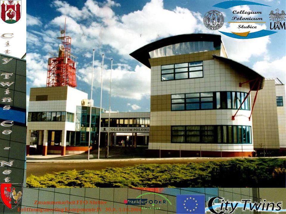 27 Eröffnungsmeeting Komponente IV 30.9.-1.10.2004 Zusammenarbeit FFO-Slubice