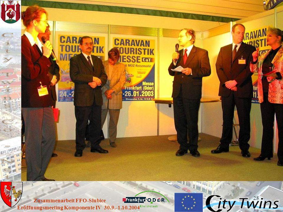 28 Eröffnungsmeeting Komponente IV 30.9.-1.10.2004 Zusammenarbeit FFO-Slubice